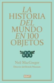 La Historia del mundo en 100 objetos Neil MacGregor