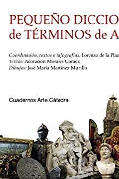 """""""Pequeño diccionario visual de términos de Arte"""", por Lorenzo de la Plaza Escudero, Adoración Morales Gómez y José María Martínez Murillo"""