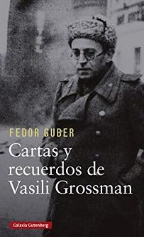 Fedor Guber: 'Cartas y recuerdos de Vasili Grossman'