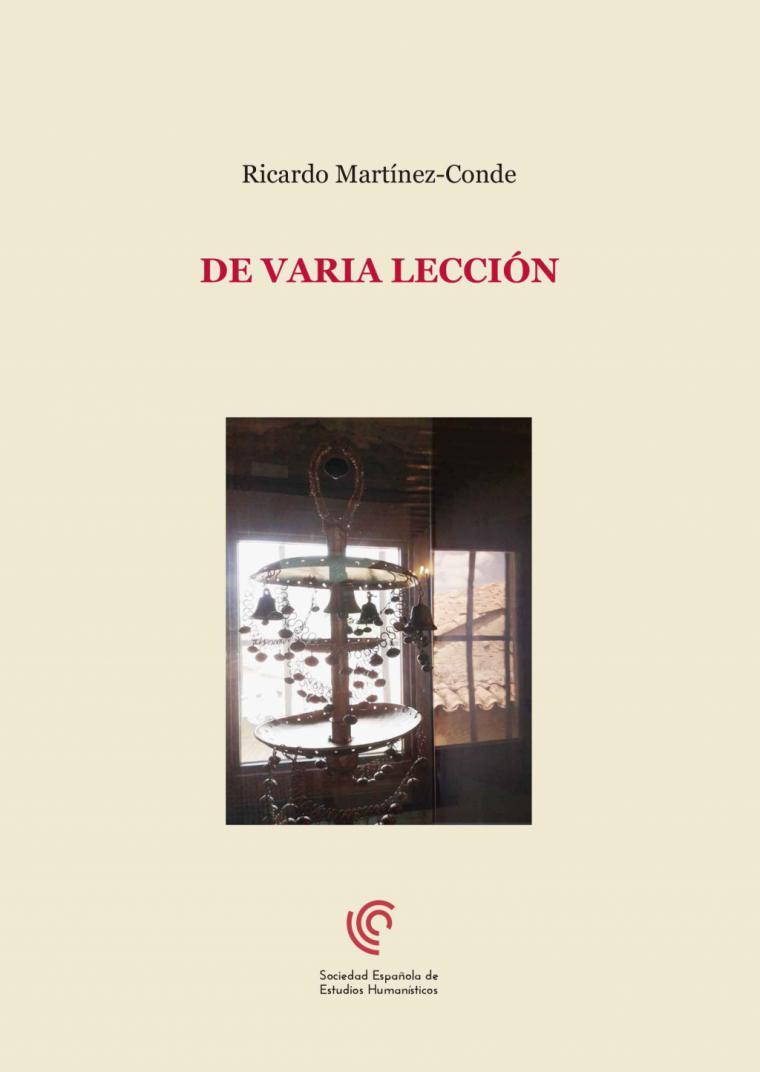 De varia lección Ricardo Martínez-Conde Sociedad Española de Estudios Humanísticos, 2019