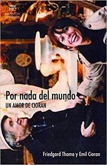 Friedgrard Thomasy y Emil Cioran: 'Por nada del mundo (Un amor de Cioran)'
