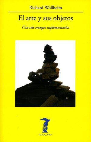 El arte y sus objetos (con seis ensayos suplementarios), de Richard Wollheim