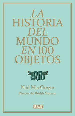 La historia del mundo en 100 objetos, de Neil MacGregor