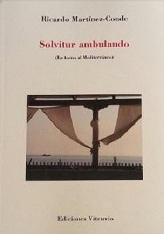 Solvitur ambulando (En torno al Mediterráneo) Ricardo Martínez-Conde Ediciones Vitruvio, 2019